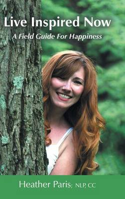 Live Inspired Now: A Field Guide for Happiness (Hardback)
