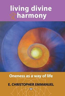 Living Divine Harmony: Oneness as a Way of Life (Hardback)