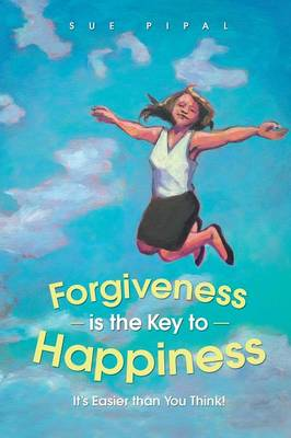 Forgiveness Is the Key to Happiness: It's Easier Than You Think! (Paperback)