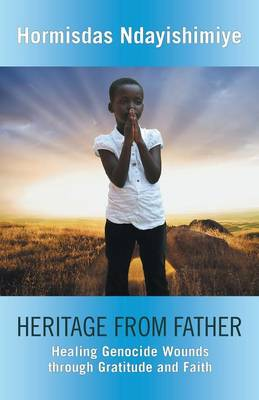 Heritage from Father: Healing Genocide Wounds Through Gratitude and Faith (Paperback)