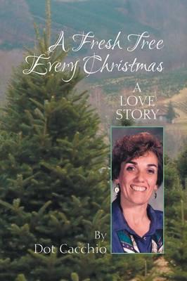 A Fresh Tree Every Christmas: A Love Story (Paperback)
