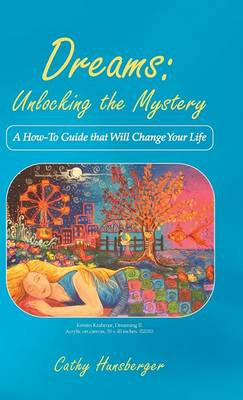 Dreams: Unlocking the Mystery: A How-To Guide That Will Change Your Life (Hardback)