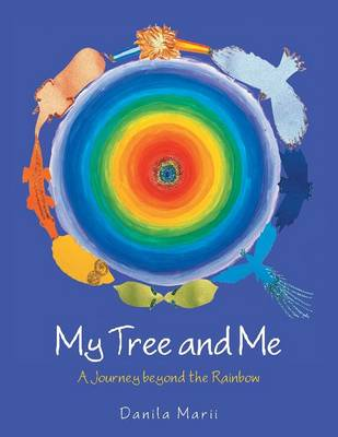 My Tree and Me: A Journey Beyond the Rainbow (Paperback)