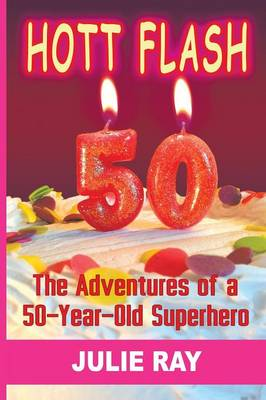 Hott Flash: The Adventures of a 50-Year-Old Superhero (Paperback)