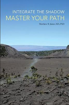 Integrate the Shadow, Master Your Path (Paperback)