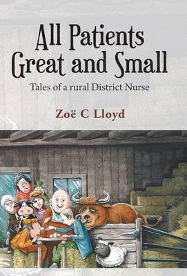 All Patients Great and Small: Tales of a Rural District Nurse (Hardback)