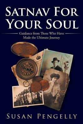 Satnav for Your Soul: Guidance from Those Who Have Made the Ultimate Journey (Paperback)