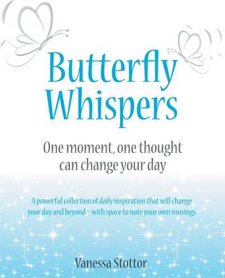 Butterfly Whispers: One Moment, One Thought Can Change Your Day (Paperback)