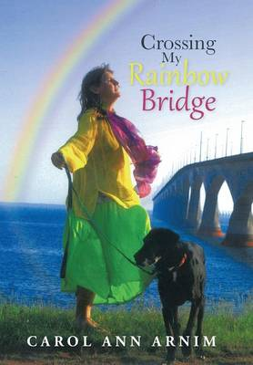 Crossing My Rainbow Bridge (Hardback)
