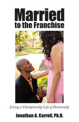 Married to the Franchise: Living a Championship Life of Partnership (Paperback)