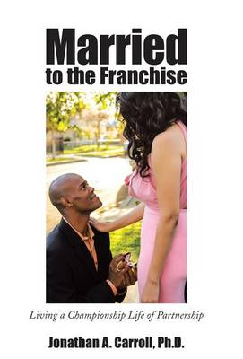 Married to the Franchise: Living a Championship Life of Partnership (Hardback)