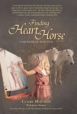 Finding Heart Horse: A Memoir of Survival (Hardback)