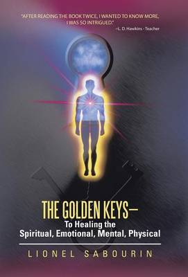 The Golden Keys-To Healing the Spiritual, Emotional, Mental, Physical (Hardback)