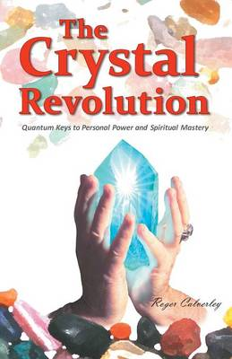The Crystal Revolution: Quantum Keys to Personal Power and Spiritual Mastery (Paperback)