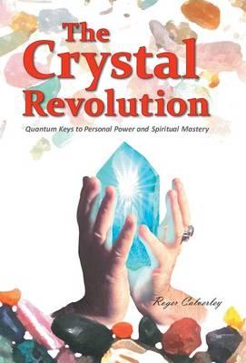 The Crystal Revolution: Quantum Keys to Personal Power and Spiritual Mastery (Hardback)
