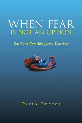 When Fear Is Not an Option: You Can't Run Away from Your Feet (Paperback)