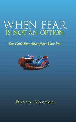 When Fear Is Not an Option: You Can't Run Away from Your Feet (Hardback)