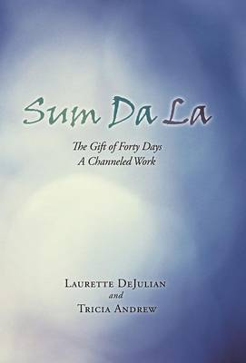 Sum Da La: The Gift of Forty Days a Channeled Work (Hardback)
