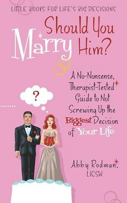 Should You Marry Him?: A No-Nonsense, Therapist-Tested Guide to Not Screwing Up the Biggest Decision of Your Life (Paperback)