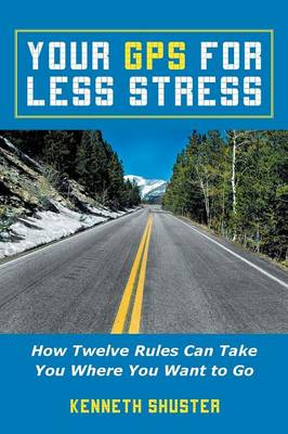 Your GPS for Less Stress: How Twelve Rules Can Take You Where You Want to Go (Paperback)