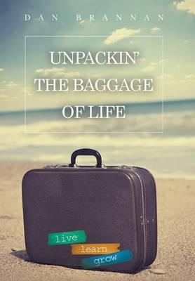 Unpackin'-The Baggage of Life: Live-Learn-Grow (Hardback)