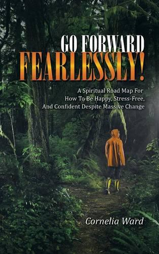 Go Forward Fearlessly!: A Spiritual Road Map for How to Be Happy, Stress-Free, and Confident Despite Massive Change (Paperback)