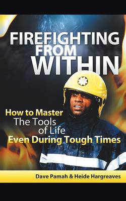 Firefighting from Within: How to Master the Tools of Life Even During Tough Times (Paperback)