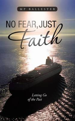 No Fear, Just Faith: Letting Go of the Past (Paperback)