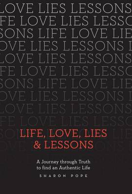 Life, Love, Lies & Lessons: A Journey Through Truth to Find an Authentic Life (Hardback)