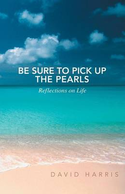 Be Sure to Pick Up the Pearls: Reflections on Life (Paperback)