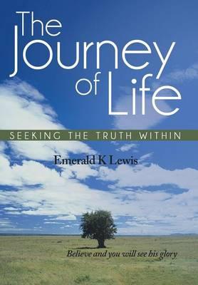 The Journey of Life: Seeking the Truth Within (Hardback)