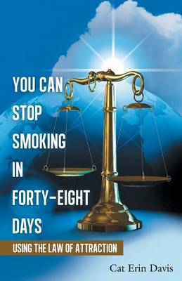 You Can Stop Smoking in Forty-Eight Days: Using the Law of Attraction (Paperback)