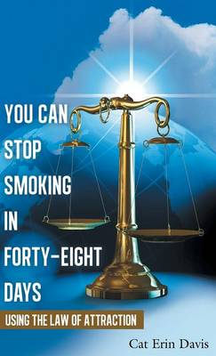 You Can Stop Smoking in Forty-Eight Days: Using the Law of Attraction (Hardback)