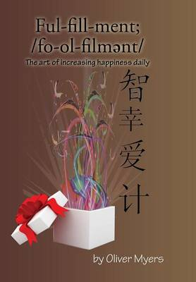 Fulfillment;: The Art of Increasing Happiness Daily (Hardback)