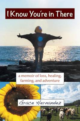 I Know You're in There: A Memoir of Loss, Healing, Farming, and Adventure (Paperback)