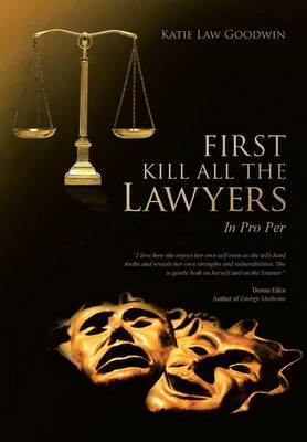 First Kill All the Lawyers: In Pro Per (Hardback)
