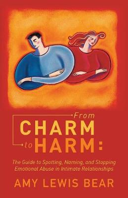 From Charm to Harm: The Guide to Spotting, Naming, and Stopping Emotional Abuse in Intimate Relationships (Paperback)