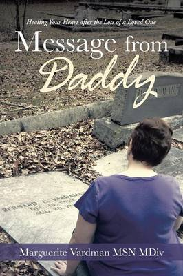 Message from Daddy: Healing Your Heart After the Loss of a Loved One (Paperback)