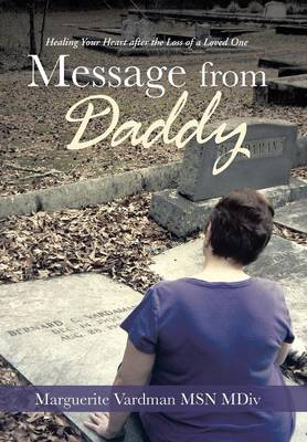 Message from Daddy: Healing Your Heart After the Loss of a Loved One (Hardback)