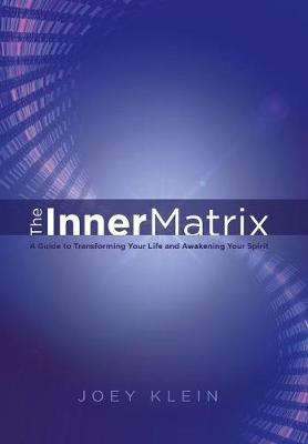 The Inner Matrix: A Guide to Transforming Your Life and Awakening Your Spirit (Hardback)