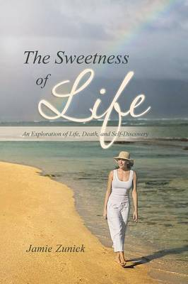 The Sweetness of Life: An Exploration of Life, Death, and Self-Discovery (Paperback)