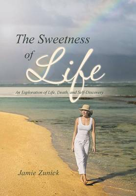 The Sweetness of Life: An Exploration of Life, Death, and Self-Discovery (Hardback)