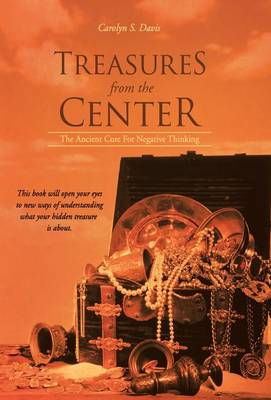 Treasures from the Center: The Ancient Cure for Negative Thinking (Hardback)