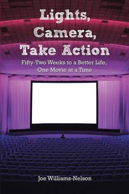 Lights, Camera, Take Action: Fifty-Two Weeks to a Better Life, One Movie at a Time (Paperback)