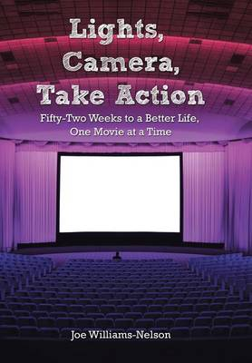 Lights, Camera, Take Action: Fifty-Two Weeks to a Better Life, One Movie at a Time (Hardback)