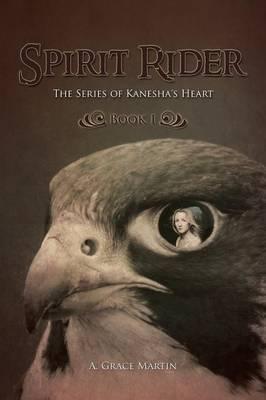 Spirit Rider: The Series of Kanesha's Heart, Book 1 (Paperback)