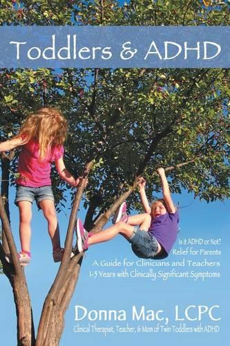 Toddlers & ADHD: Relief for Parents, a Guide for Clinicians and Teachers (Paperback)