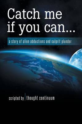 Catch Me If You Can...: A Story of Alien Abductions and Culprit Plunder (Paperback)
