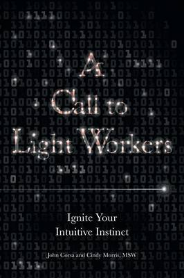 A Call to Light Workers: Ignite Your Intuitive Instinct (Paperback)