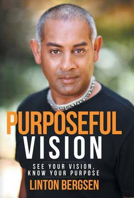 Purposeful Vision: See Your Vision, Know Your Purpose (Hardback)